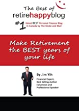 Make Retirement The Best Years of Your Life: The Best of Retire Happy Blog