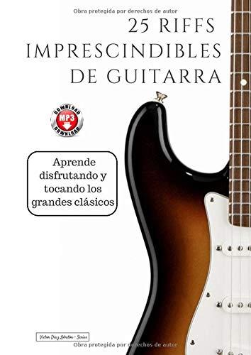 25 riffs imprescindibles de guitarra: Aprende disfrutando y tocando los grandes clásicos (Colección Riffs)