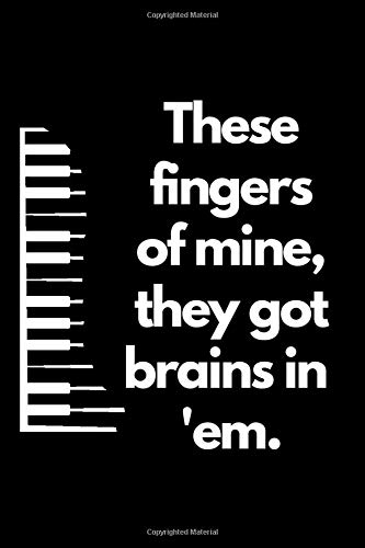 These fingers of mine, they got brains in 'em , Piano gift: Blank Lined Journal Notebook, Piano notebook, Piano Journal, Ruled, Writing Book, Not