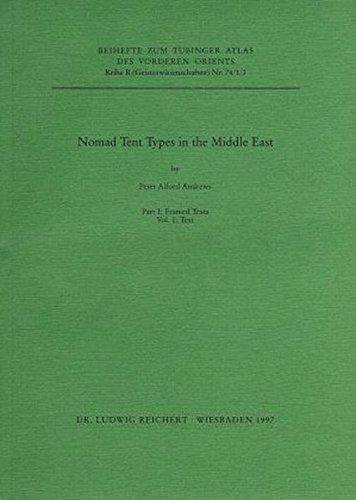 Tübinger Atlas des Vorderen Orients, Beihefte, Bd.74/1, Nomad Tent Types in the Middle East (Tübinger Atlas des Vorderen Orients (Beihefte): Reihe B: Geisteswissenschaften, Band 74)