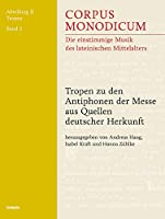 Tropen Zu Den Antiphonen Der Messe Aus Quellen Deutscher Herkunft (Corpus Monodicum)