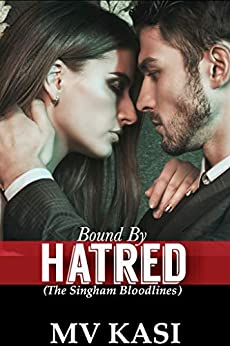 Bound by Hatred: A Passionate Enemy Romance (The Singham Bloodlines Book 2) by [M.V. Kasi]