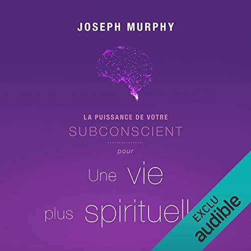 Couverture de La puissance de votre subconscient pour une vie plus spirituelles
