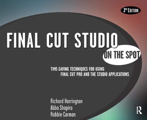 Final Cut Studio on the Spot: Time-Saving Techniques for Using Final Cut Pro and the Studio Applications