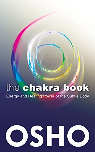 Chakra Book: Energy and healing power of the subtle body