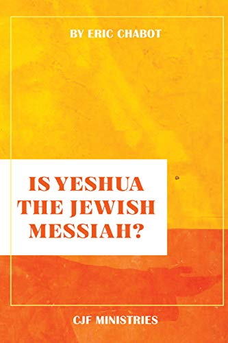 Is Yeshua the Jewish Messiah? by [Eric Chabot]