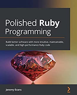[Jeremy Evans]のPolished Ruby Programming: Build better software with more intuitive, maintainable, scalable, and high-performance Ruby code (English Edition)