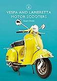 Vespa and Lambretta Motor Scooters (Shire Library Book 856)
