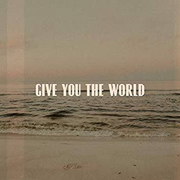 Give You the World