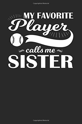 My Favorite Player Call Me Sister: Baseball Season Funny Baseball Pitcher Gift for Baseball Lover Sister