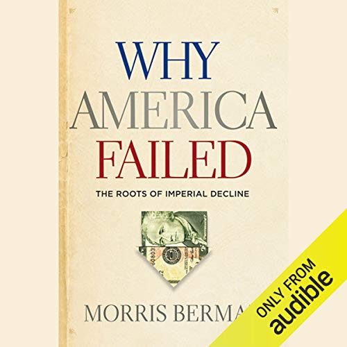 Why America Failed: The Roots of Imperial Decline audiobook cover art