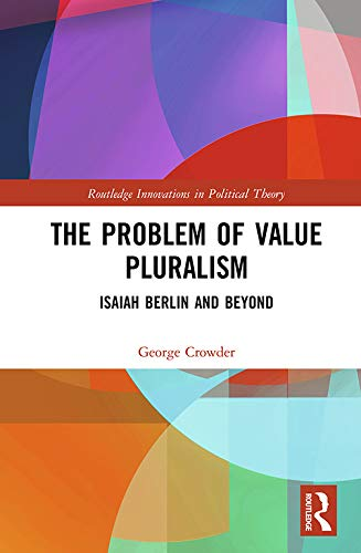 The Problem of Value Pluralism: Isaiah Berlin and Beyond (Routledge Innovations in Political Theory) (English Edition)