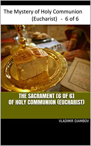 THE SACRAMENT [6 of 6] OF HOLY COMMUNION (EUCHARIST) (THE SACRAMENT OF HOLY COMMUNION (EUCHARIST)) (English Edition)