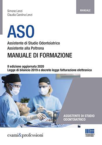 Assistente di Studio Odontoiatrico e Assistente alla Poltrona: Manuale di Formazione 2020. Edizione Aggiornata