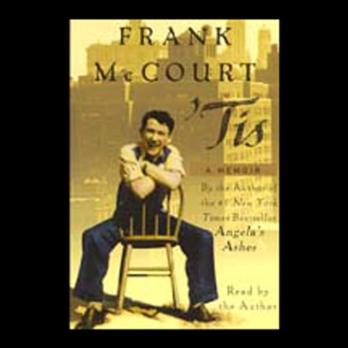 'Tis                   By:                                                                                                                                 Frank McCourt                               Narrated by:                                                                                                                                 Frank McCourt                      Length: 6 hrs and 29 mins     19 ratings     Overall 4.2