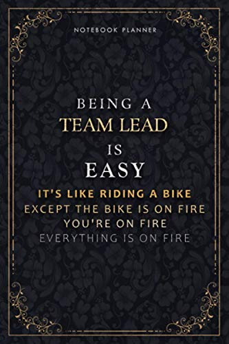 Notebook Planner Being A Team Lead Is Easy It's Like Riding A Bike Except The Bike Is On Fire You're On Fire Everything Is On Fire Luxury Cover: 5.24 ... 118 Pages, Do It All, Passion, Hourly