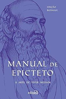 Manual de Epicteto: A arte de viver melhor por [Epicteto, Edson Bini]