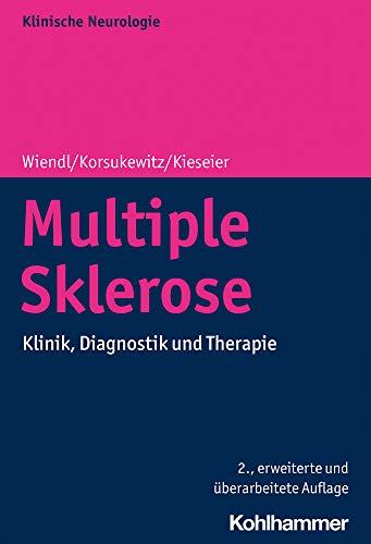 Multiple Sklerose: Klinik, Diagnostik und Therapie (Klinische Neurologie)
