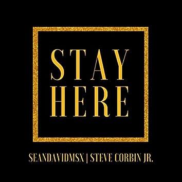 Stay Here (feat. Steve Corbin Jr.)