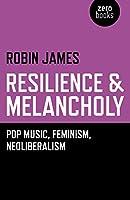 Resilience & Melancholy: Pop Music, Feminism, Neoliberalism