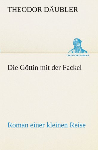 Die Göttin mit der Fackel: Roman einer kleinen Reise (TREDITION CLASSICS)