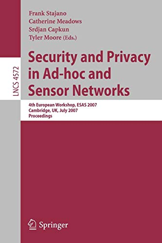 Security and Privacy in Ad-Hoc and Sensor Networks: 4th European Workshop, Esas 2007, Cambridge, UK, July 2-3, 2007, Proceedings: 4572 (Lecture Notes in Computer Science)