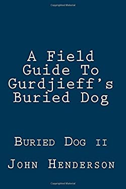 A Field Guide To Gurdjieff's Buried Dog