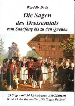 Die Sagen des Dreisamtals vom Sandfang bis zu den Quellen: 44 Sagen (Die Sagen Badens)