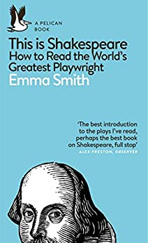 This Is Shakespeare: How to Read the World's Greatest Playwright (Pelican Books) by [Emma Smith]