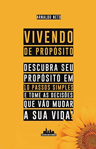 Vivendo de Propósito: Descubra seu Propósito em 10 Passos Simples e Tome as Decisões que Vão Mudar a sua Vida