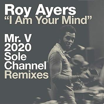 I Am Your Mind (Mr. V 2020 Sole Channel Remixes)