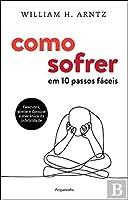 Como Sofrer - Em 10 Passos Fáceis (Portuguese Edition)
