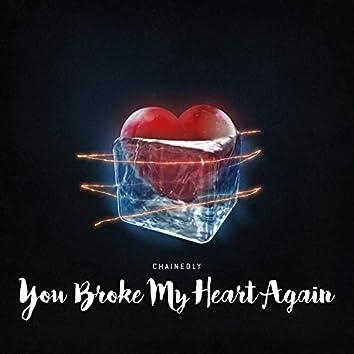You Broke My Heart Again