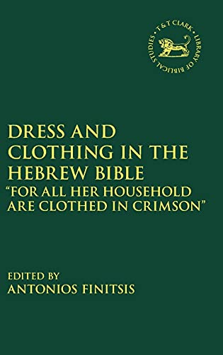 """Compare Textbook Prices for Dress and Clothing in the Hebrew Bible: """"For All Her Household Are Clothed in Crimson"""" The Library of Hebrew Bible/Old Testament Studies, 679  ISBN 9780567686404 by Finitsis, Antonios,Mein, Andrew,Camp, Claudia V."""