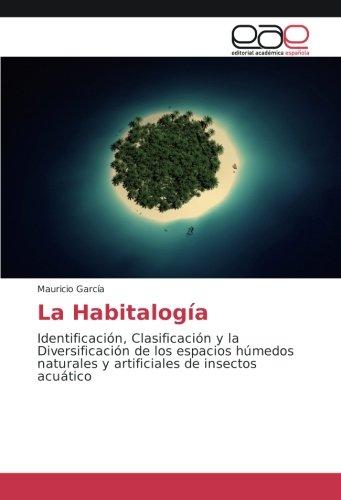 La Habitalogía: Identificación, Clasificación y la Diversificación de los espacios húmedos naturales y artificiales de insectos acuático