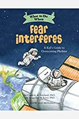 What to Do When Fear Interferes: A Kid's Guide to Overcoming Phobias (What-to-Do Guides for Kids) Kindle Edition