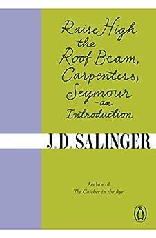 Raise High the Roof Beam, Carpenters; Seymour - an Introduction (English Edition) por [J. D. Salinger]