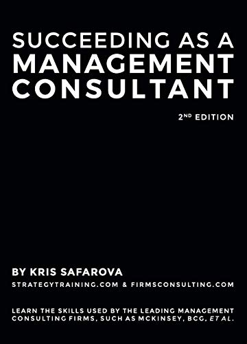 Amazon Com Succeeding As A Management Consultant Learn The Skills Used By The Leading Management Consulting Firms Such As Mckinsey Bcg Et Al Ebook Kristina Safarova Kindle Store