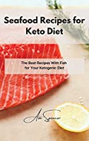 Seafood Recipes for Keto Diet: The Best Recipes With Fish for Your Ketogenic Diet