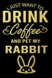 I Just Want to Drink coffee and Pet My Rabbit: Lined Notebook/ Journal Gift, 120 pages. 6x9, Soft Cover, Matte Finish