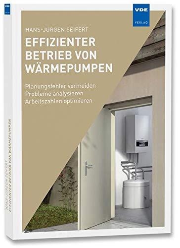 Effizienter Betrieb von Wärmepumpenanlagen: Planungsfehler vermeiden - Probleme analysieren - Arbeitszahlen optimieren
