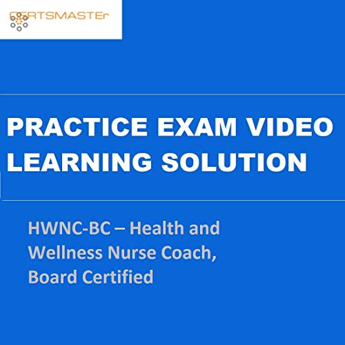 CERTSMASTEr HWNC-BC – Health and Wellness Nurse Coach, Board Certified Practice Exam Video Learning Solutions
