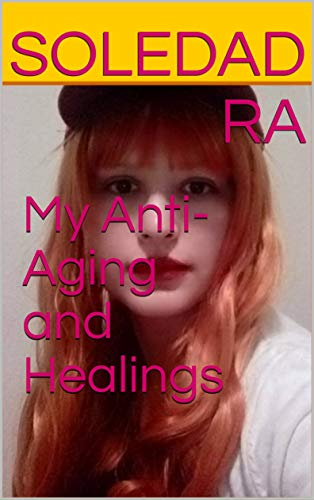 My Anti-Aging and Healings (English Edition)