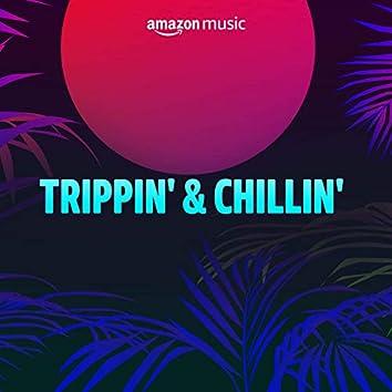 Trippin' & Chillin'