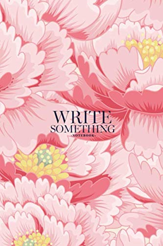 Notebook - Write something: Flowers peony notebook, Daily Journal, Composition Book Journal, College Ruled Paper, 6 x 9 inches (100sheets)