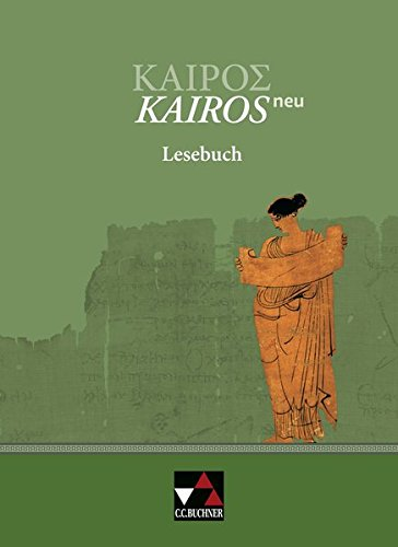 Kairós – neu / Kairós Lesebuch – neu: Griechisches Unterrichtswerk (Kairós – neu: Griechisches Unterrichtswerk)