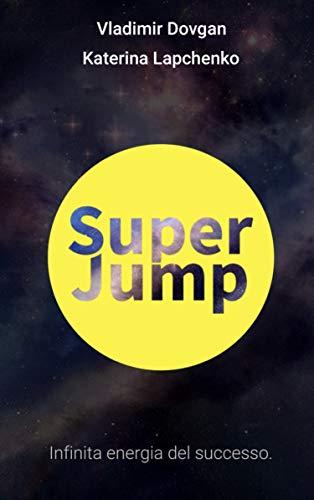 Super Jump: Infinita energia del successo (Italian Edition)
