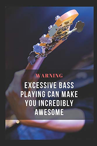 Warning: Excessive Bass Playing Can Make You Incredibly Awesome: Bass Guitar Themed Novelty Lined Notebook / Journal To Write In Perfect Gift Item (6 x 9 inches)
