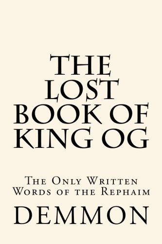 The Lost Book of King Og: The Only Written Words of the Rephaim
