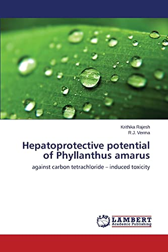 Hepatoprotective potential of Phyllanthus amarus: Against carbon tetrachloride – induced toxicity
